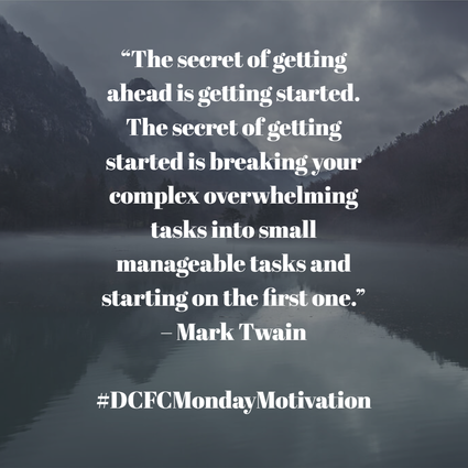 """The secret of getting ahead is getting started. The secret of getting started is breaking your complex overwhelming tasks into small manageable tasks and starting on the first one."" – Mark Twain  #DCFCMondayMotivation #DarrellCuthbertCopywriter"
